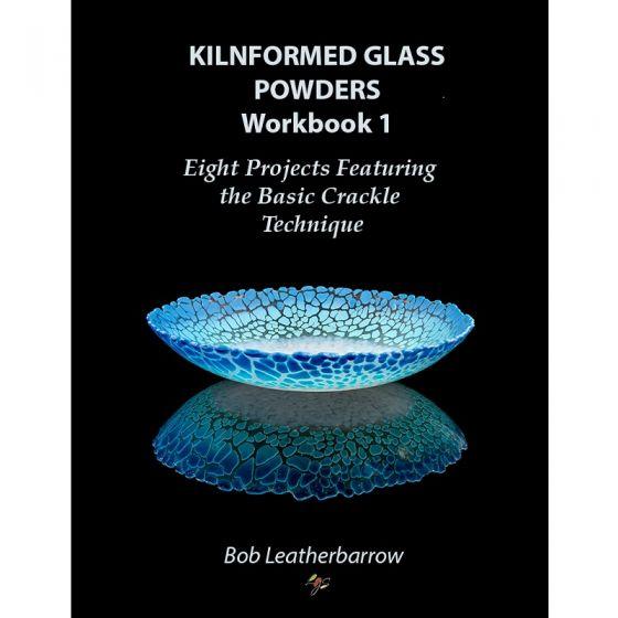 E-Book - Bob Leatherbarrow: Kilnformed Glass Powders Workbook 1